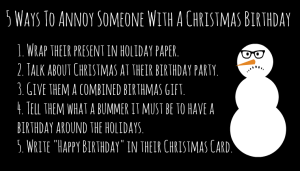 5-Ways-To-Annoy-Someone-With-A-Christmas-Birthday